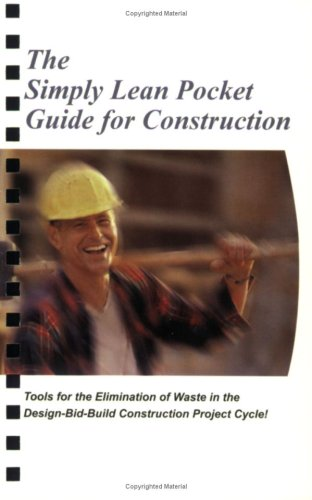 The Simply Lean Pocket Guide for Construction - Tools for the Elimination of Waste in the ...