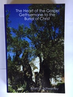 9780979969201: The Heart of the Gospel: Gethsemane to the Burial of Christ, By Brian M. Schwertley