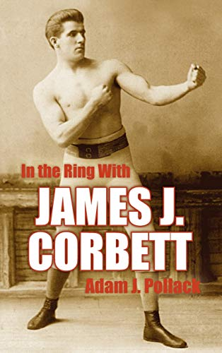 In the Ring with James J. Corbett: Pollack, Adam J.