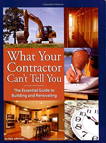 9780979983801: What Your Contractor Can't Tell You: The Essential Guide to Building and Renovating