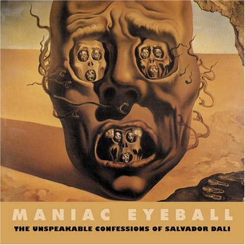 9780979984730: Maniac Eyeball: The Unspeakable Confessions of Salvador Dali (SOLAR ART DIRECTIVES 3)
