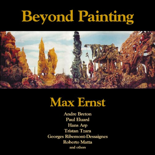 Beyond Painting: And Other Writings by the Artist and His Friends (Solar Art Directives 4): Ernst, ...