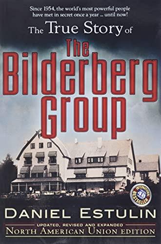 The True Story of the Bilderberg Group: Estulin, Daniel