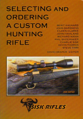 9780979991790: SELECTING AND ORDERING A CUSTOM HUNTING RIFLE