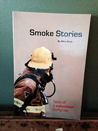 Smoke Stories: Tales of a Volunteer Firefighter (0979991803) by Mike Davis