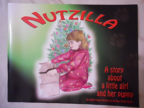 9780979992506: Nutzilla! A Story About a Little Girl and Her Puppy