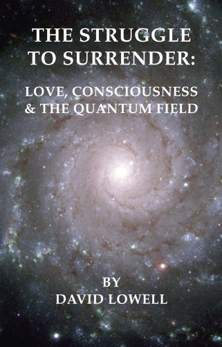 9780979993732: The Struggle to Surrender: Love, Consciousness & The Quantum Field