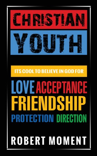 Christian Youth: Its Cool to Believe in God for Love, Acceptance, Friendship, Protection and ...