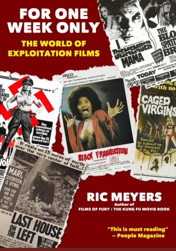 For One Week Only: The World of Exploitation Films: Ric Meyers