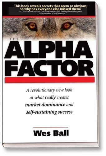 9780980003109: The Alpha Factor: The Secret to Dominating Competitors and Creating Self-sustaining Success