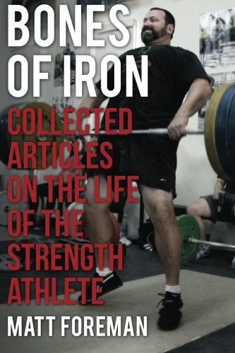 9780980011128: Bones of Iron: Collected Articles on the Life of the Strength Athlete