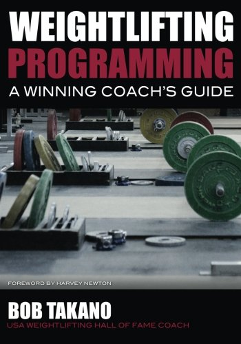 Weightlifting Programming: A Winning Coach's Guide: Takano, Bob