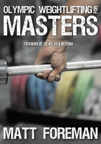 9780980011180: Olympic Weightlifting for Masters: Training at 30, 40, 50 & Beyond