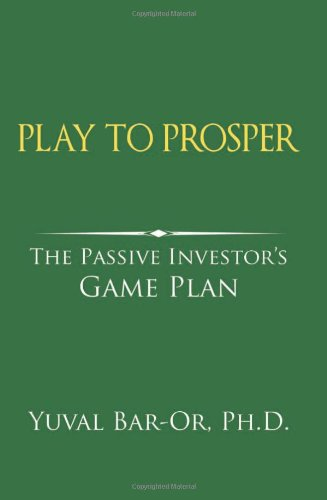 Play to Prosper: The Passive Investors Game Plan: Yuval D Bar-Or