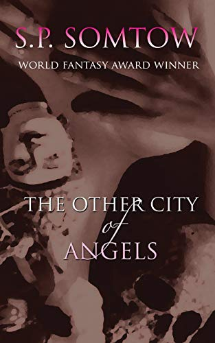 The Other City of Angels: A Dark: S. P. Somtow