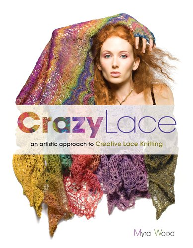 Crazy Lace:an artistic approach to Creative Lace Knitting: Wood, Myra