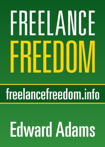 9780980018301: Freelance Freedom: Starting a Freelance Business, Succeeding at Self-Employment, and Happily Being Your Own Boss