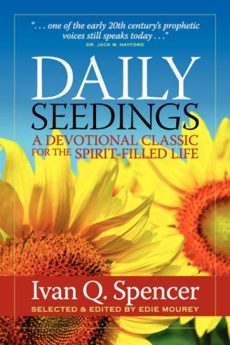 Daily Seedings: A Devotional Classic for the Spirit-filled Life: IVAN Q. SPENCER