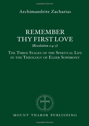 9780980020724: Remember Thy First Love (Revelation 2:4-5): The Three Stages of the Spiritual Life in the Theology of Elder Sophrony