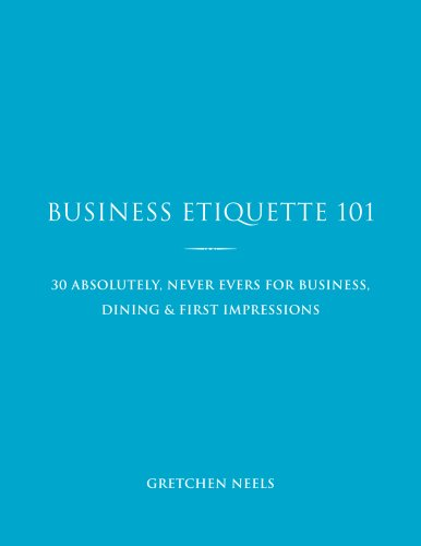 9780980022902: Business Etiquette 101 - 30 Absolutely, Never Evers For Business, Dining & First Impressions