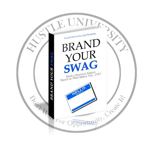 9780980023268: Brand Your Swag: Build a Business Empire Based on Everything That Makes You....YOU! (Personal Branding Workbook) (Official Hustle University Products)