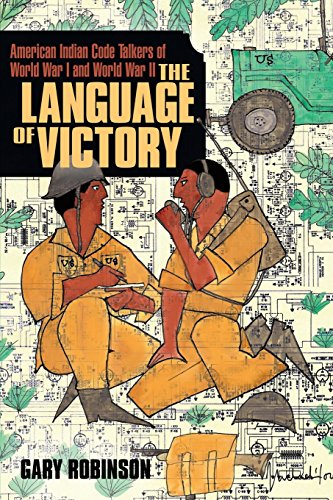 The Language of Victory: Code Talkers of Wwi and WWII: Gary Robinson