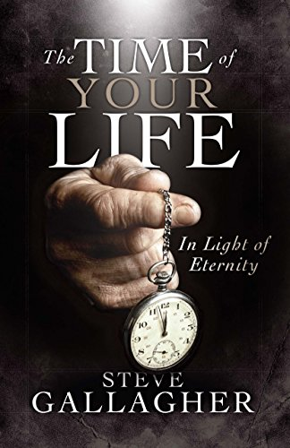 Time Of Your Life: In Light Of Eternity: Steve Gallagher