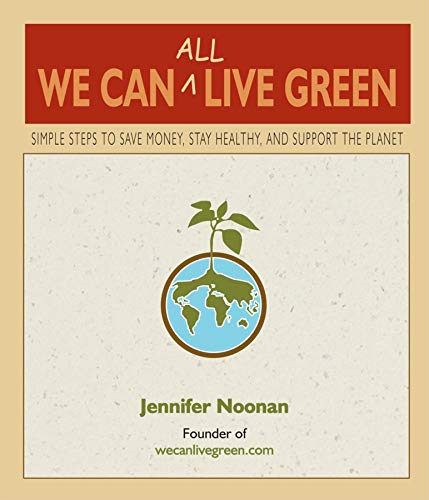 9780980028829: We Can All Live Green: Simple Steps to Save Money, Stay Healthy, and Support the Planet