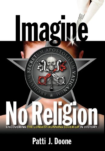 IMAGINE NO RELIGION - UNCOVERING THE LONGEST-RUNNING COVER-UP IN HISTORY: Patti J. Doone
