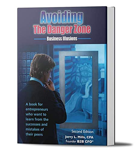Avoiding the Danger Zone; Business Illusions: CPA Jerry L. Mills