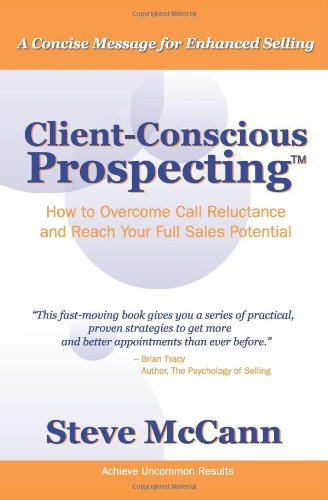 9780980035902: Client-Conscious Prospecting: How To Overcome Call Reluctance And Reach Your Full Sales Potential