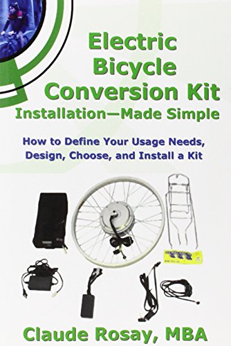 9780980036145: Electric Bicycle Conversion Kit Installation - Made Simple (How to Design, Choose, Install and Use an E-Bike Kit)