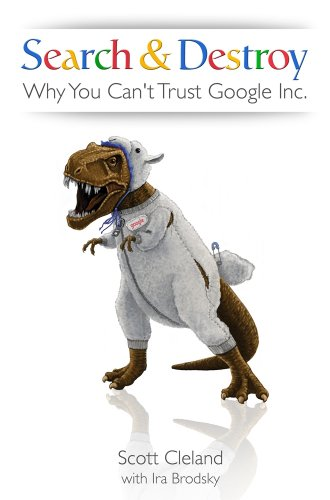 9780980038323: Search & Destroy: Why You Can't Trust Google Inc.