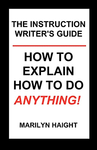 9780980039023: The Instruction Writer's Guide: How To Explain How To Do Anything!