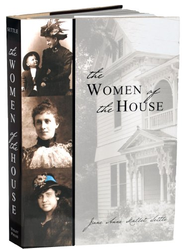 The Women of the House: One Hundred Years, One Georgia Family: Jane Anne Mallet Settle