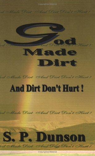 God Made Dirt..And Dirt Don't Hurt: S. P. Dunson