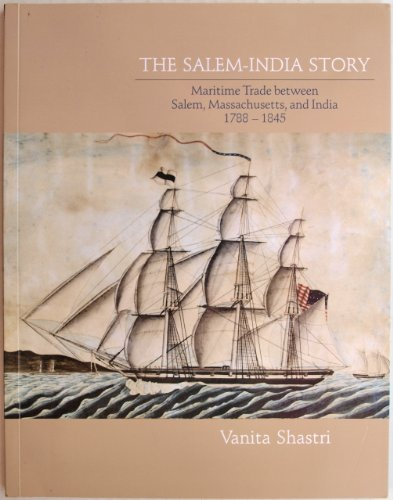 9780980046007: The Salem-India Story : Maritime Trade between Salem, Massachusetts, and India 1788-1845: SIGNED COPY