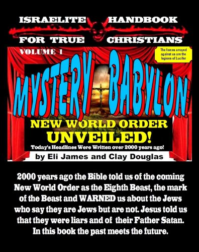 Mystery Babylon: New World Order Unveiled (0980048699) by Eli James; Clayton R. Douglas; W.H. Helms; Michael James; Lori Kalnar; Texe Marrs; William Jasper