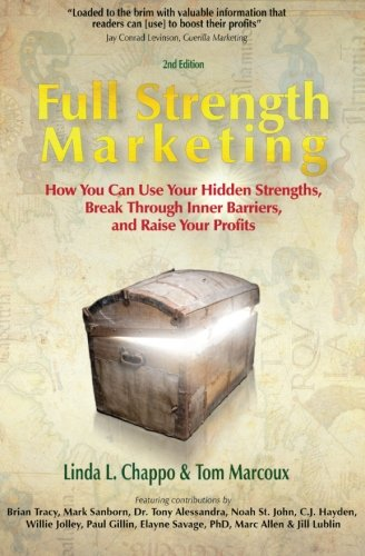 Full Strength Marketing: How You Can Use: Marcoux, Tom; Chappo,