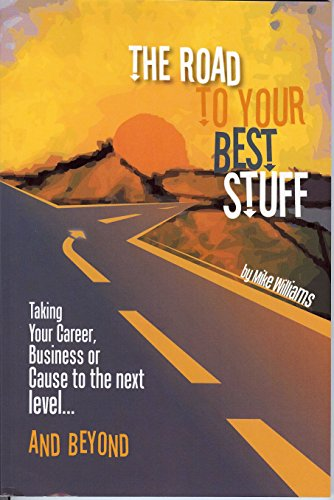 9780980053401: The Road to Your Best Stuff: Taking Your Career, Business or Cause to the Next Level and Beyond