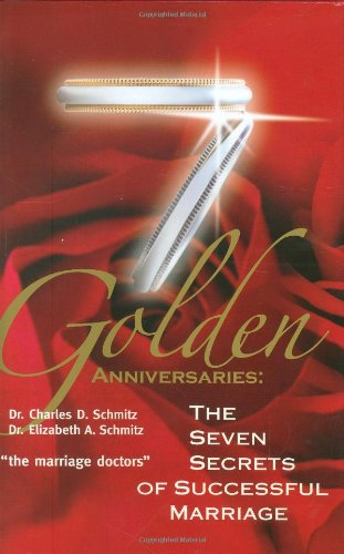 Golden Anniversaries: The Seven Secrets of Successful Marriage {FIRST EDITION}: Schmitz, Dr. ...