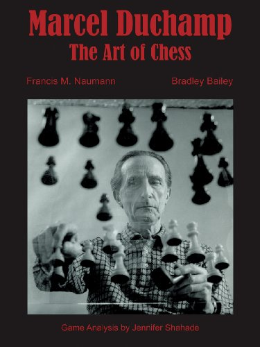 Marcel Duchamp: The Art of Chess: Naumann, Francis M.; Bailey, Bradley; Shahade, Jennifer