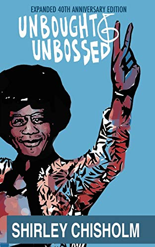 Unbought and Unbossed: Expanded 40th Anniversary Edition: Shirley Chisholm, Scott