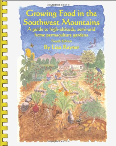 9780980060836: Growing Food in the Southwest Mountains - A guide to high altitude, semi-arid home permaculture gardens. 4th Edition (2013)