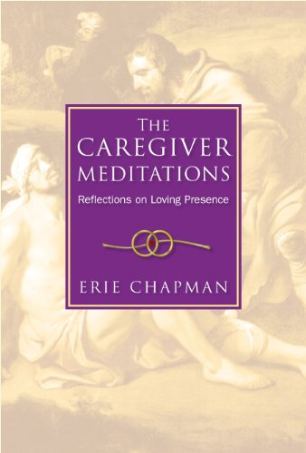 The Caregiver Meditations - Reflections on Loving Presence: Chapman, Erie