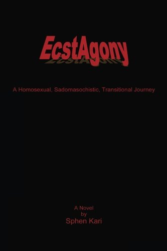 9780980066708: EcstAgony: A Homosexual, Sadomasochistic, Transitional Journey