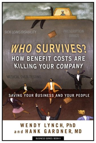 9780980070217: Who Survives? How Benefit Costs Are Killing Your Company