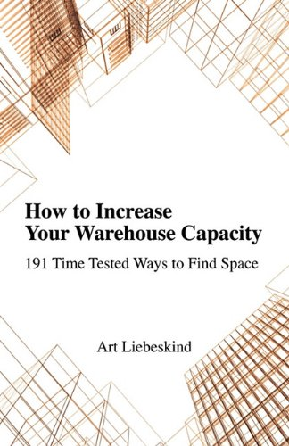9780980073454: How to Increase Your Warehouse Capacity. 191 Time Tested Ways to Find Space