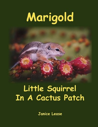 Marigold Little Squirrel In A Cactus Patch: Lease, Janice