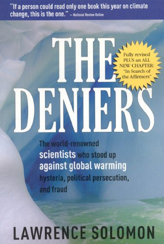 9780980076370: The Deniers, Fully Revised: The World-Renowned Scientists Who Stood Up Against Global Warming Hysteria, Political Persecution and Fraud